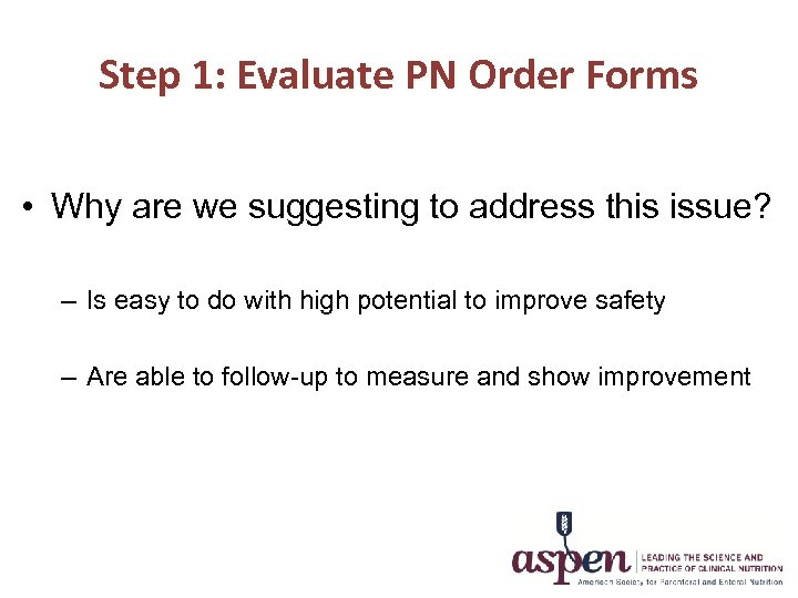 Step 1: Evaluate PN Order Forms • Why are we suggesting to address this