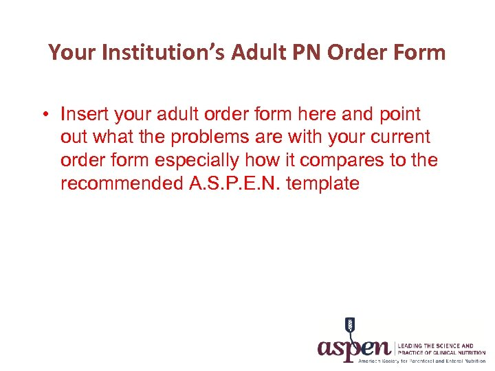 Your Institution's Adult PN Order Form • Insert your adult order form here and