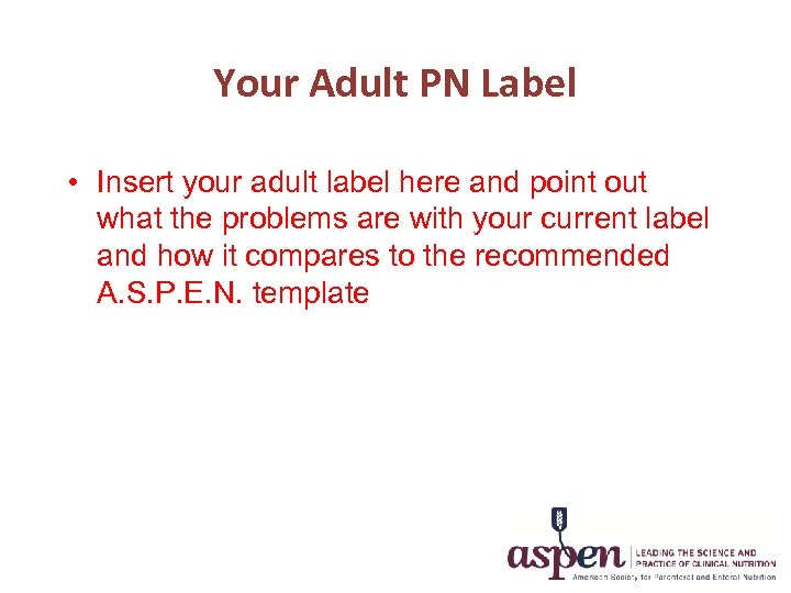 Your Adult PN Label • Insert your adult label here and point out what