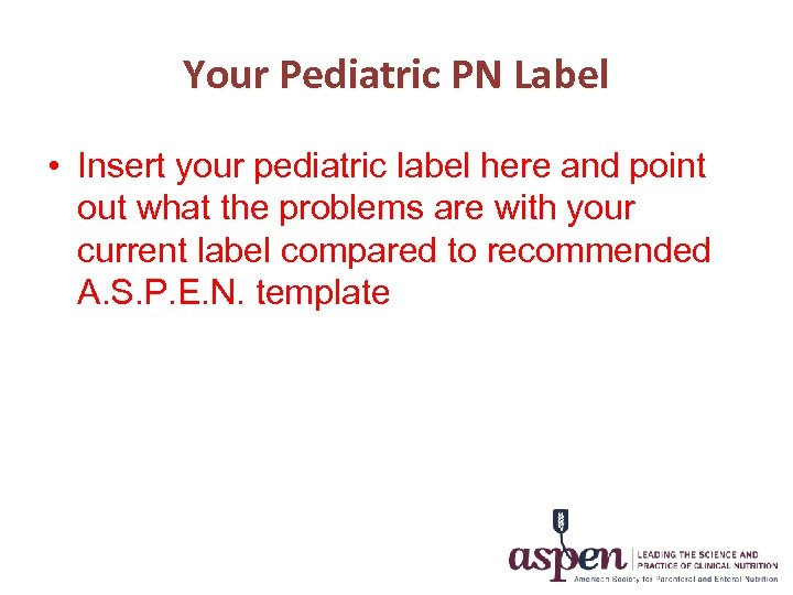 Your Pediatric PN Label • Insert your pediatric label here and point out what