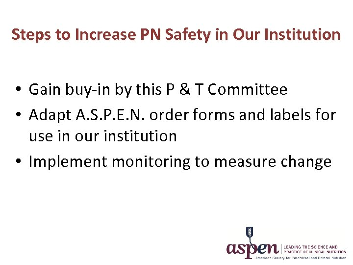 Steps to Increase PN Safety in Our Institution • Gain buy-in by this P