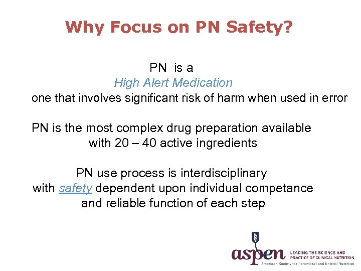 Why Focus on PN Safety? PN is a High Alert Medication one that involves
