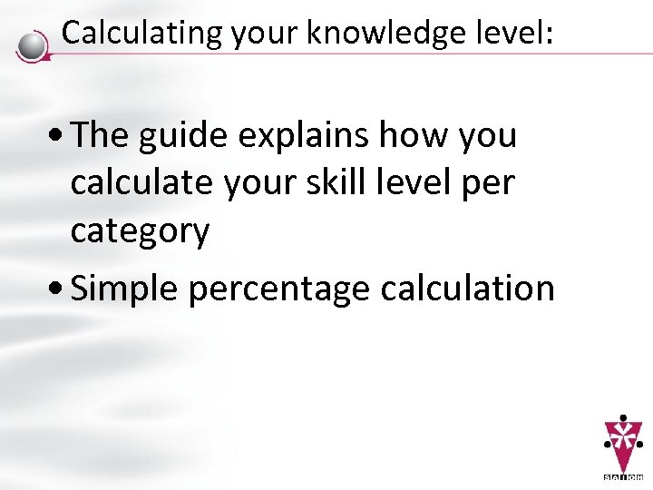 Calculating your knowledge level: • The guide explains how you calculate your skill level