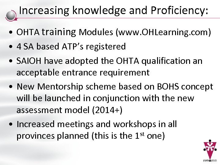 Increasing knowledge and Proficiency: • OHTA training Modules (www. OHLearning. com) • 4 SA