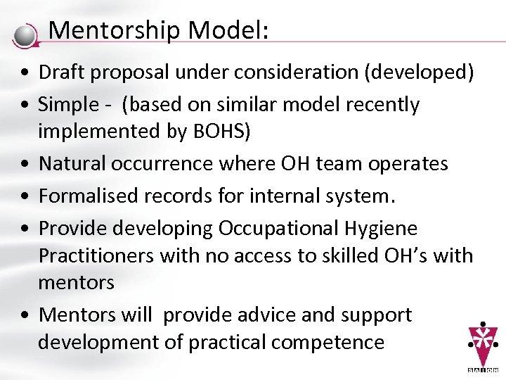 Mentorship Model: • Draft proposal under consideration (developed) • Simple - (based on similar