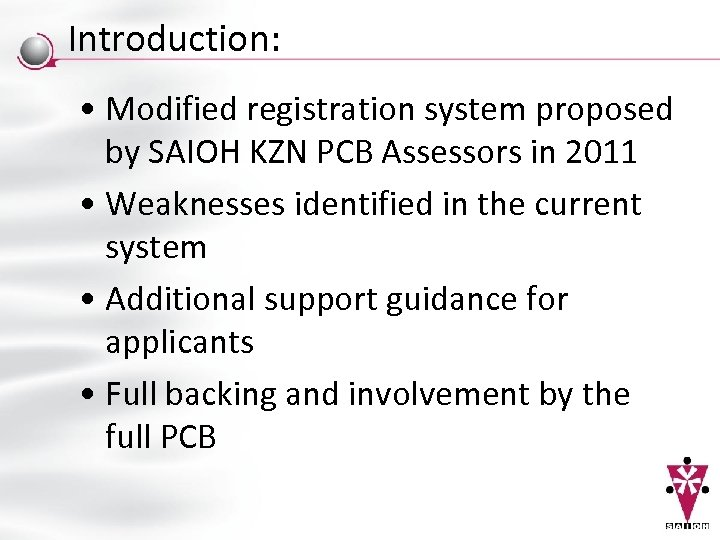 Introduction: • Modified registration system proposed by SAIOH KZN PCB Assessors in 2011 •