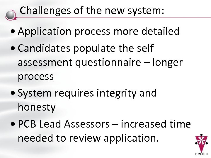 Challenges of the new system: • Application process more detailed • Candidates populate the