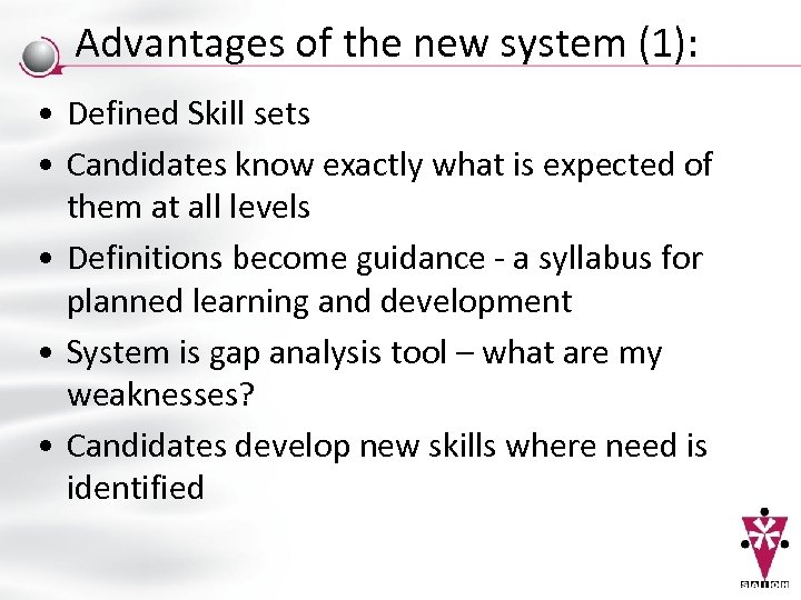 Advantages of the new system (1): • Defined Skill sets • Candidates know exactly