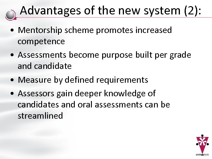 Advantages of the new system (2): • Mentorship scheme promotes increased competence • Assessments