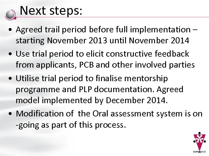 Next steps: • Agreed trail period before full implementation – starting November 2013 until
