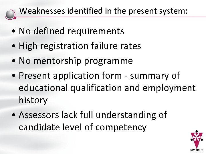 Weaknesses identified in the present system: • No defined requirements • High registration failure