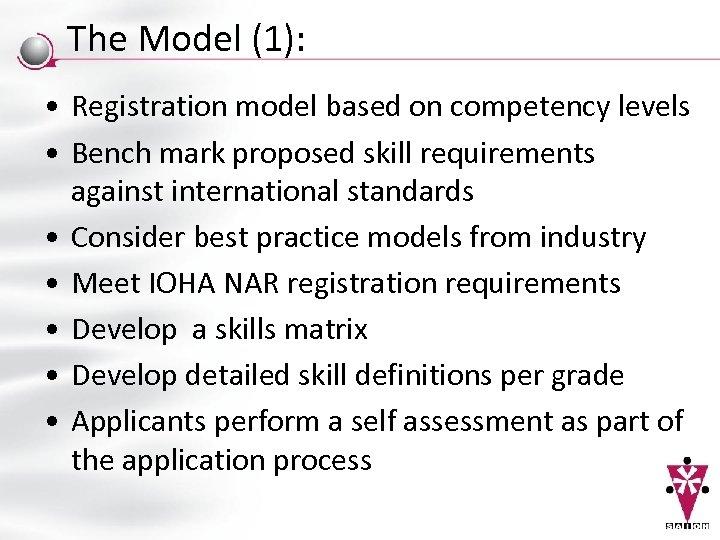 The Model (1): • Registration model based on competency levels • Bench mark proposed