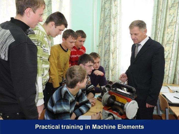 Practical training in Machine Elements