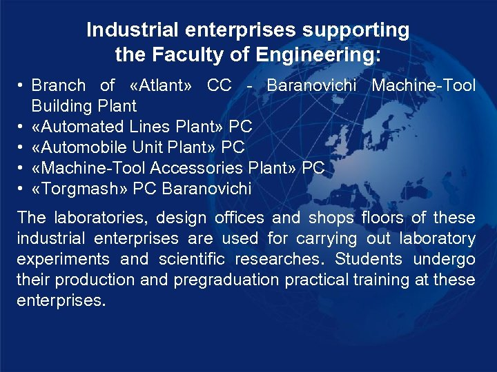 Industrial enterprises supporting the Faculty of Engineering: • Branch of «Atlant» CC - Baranovichi