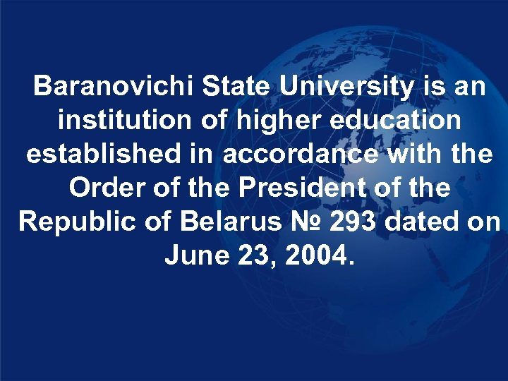 Baranovichi State University is an institution of higher education established in accordance with the
