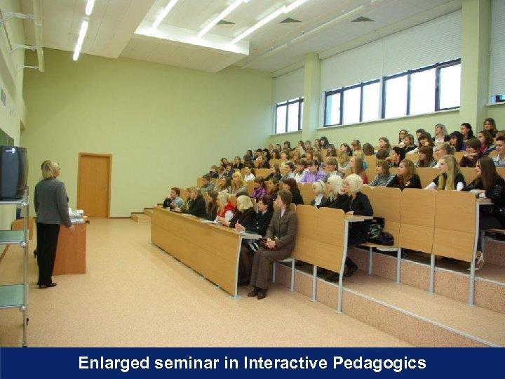 Enlarged seminar in Interactive Pedagogics