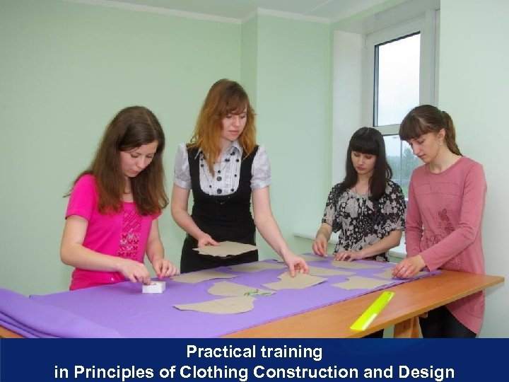 Practical training in Principles of Clothing Construction and Design