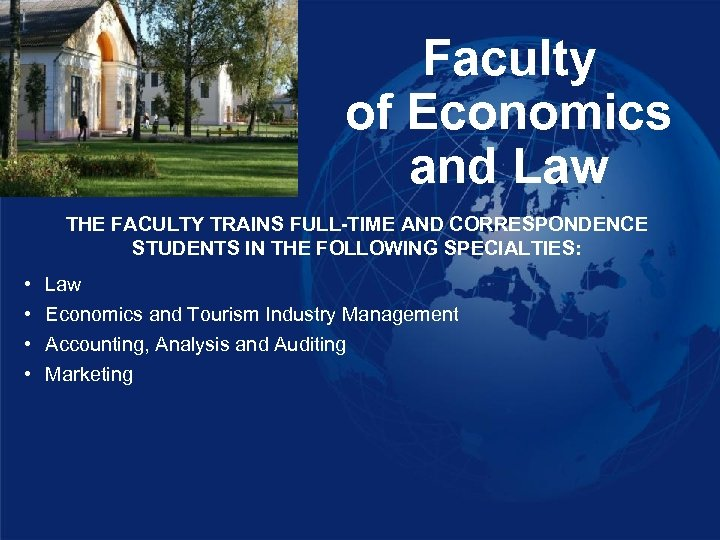Faculty of Economics and Law THE FACULTY TRAINS FULL-TIME AND CORRESPONDENCE STUDENTS IN THE