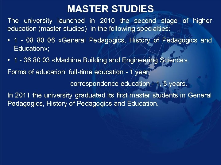 MASTER STUDIES The university launched in 2010 the second stage of higher education (master
