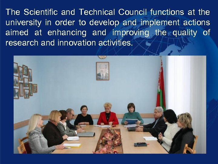 The Scientific and Technical Council functions at the university in order to develop and