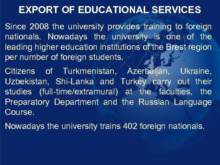 EXPORT OF EDUCATIONAL SERVICES Since 2008 the university provides training to foreign nationals. Nowadays