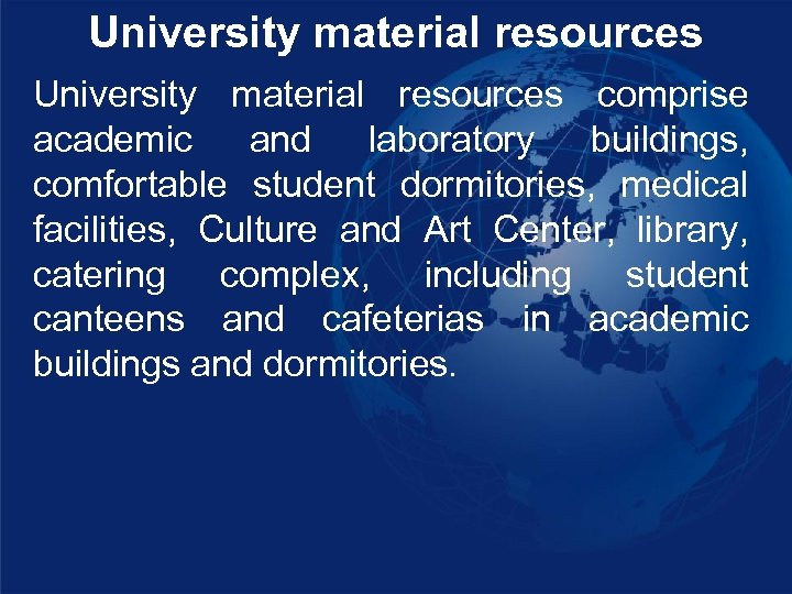 University material resources comprise academic and laboratory buildings, comfortable student dormitories, medical facilities, Culture