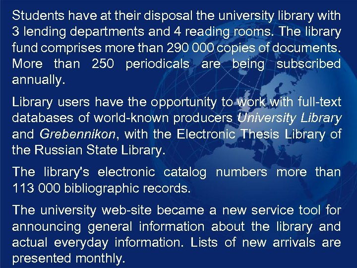 Students have at their disposal the university library with 3 lending departments and 4