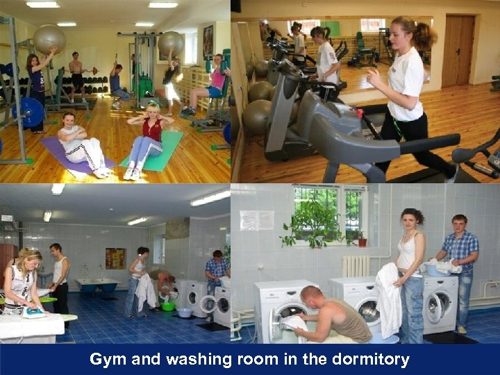 Gym and washing room in the dormitory