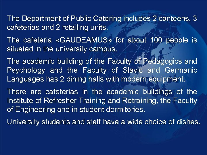 The Department of Public Catering includes 2 canteens, 3 cafeterias and 2 retailing units.