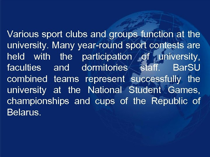 Various sport clubs and groups function at the university. Many year-round sport contests are