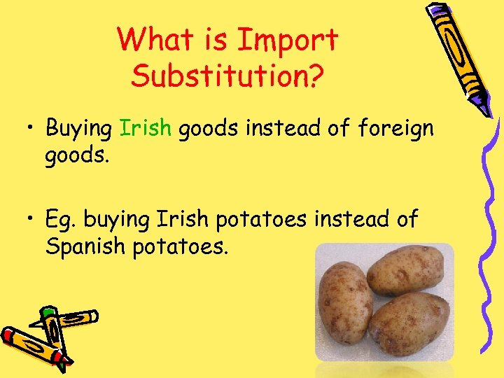 What is Import Substitution? • Buying Irish goods instead of foreign goods. • Eg.