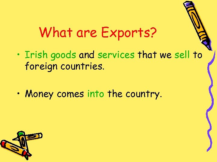 What are Exports? • Irish goods and services that we sell to foreign countries.