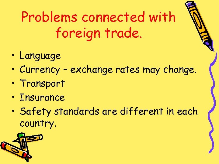 Problems connected with foreign trade. • • • Language Currency – exchange rates may