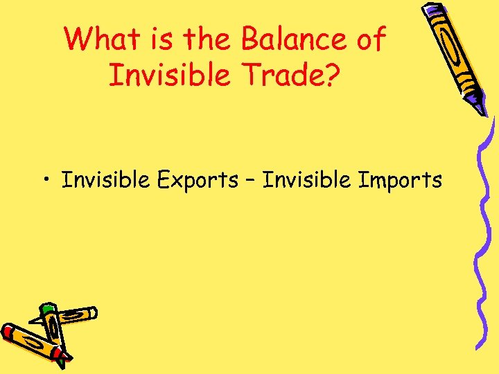 What is the Balance of Invisible Trade? • Invisible Exports – Invisible Imports