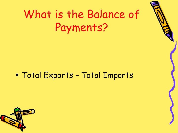 What is the Balance of Payments? § Total Exports – Total Imports