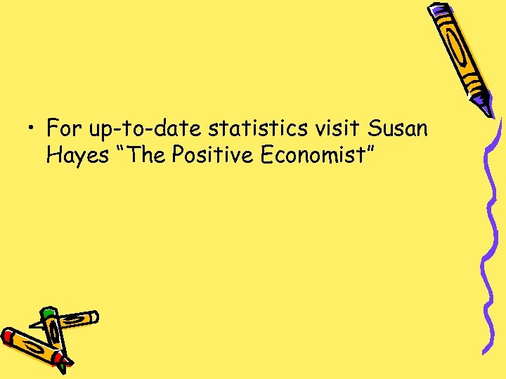 "• For up-to-date statistics visit Susan Hayes ""The Positive Economist"""