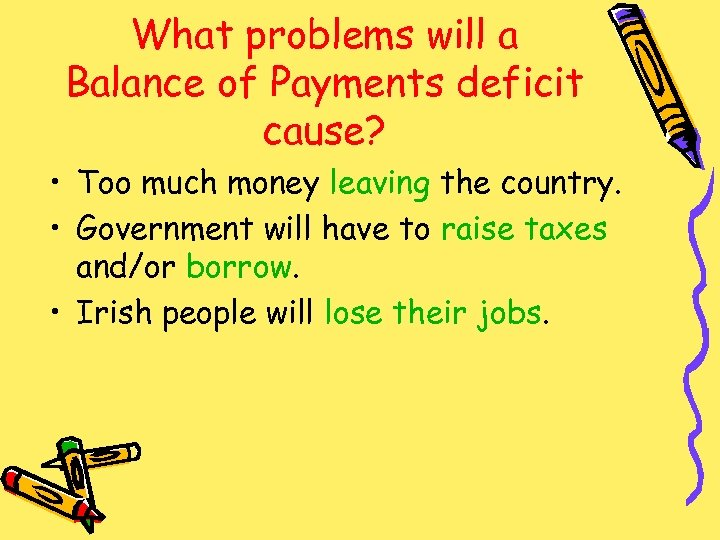 What problems will a Balance of Payments deficit cause? • Too much money leaving