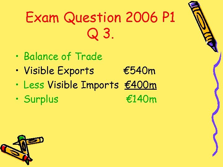 Exam Question 2006 P 1 Q 3. • • Balance of Trade Visible Exports