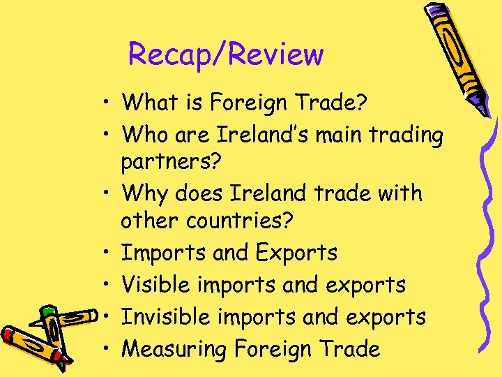Recap/Review • What is Foreign Trade? • Who are Ireland's main trading partners? •