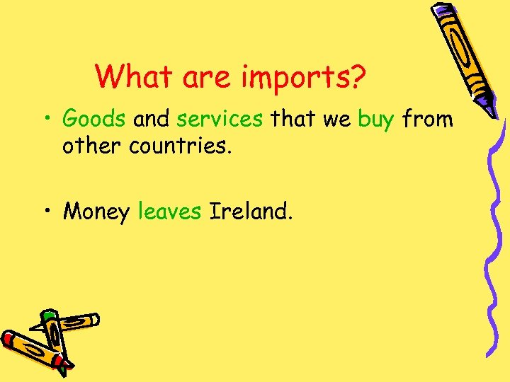 What are imports? • Goods and services that we buy from other countries. •