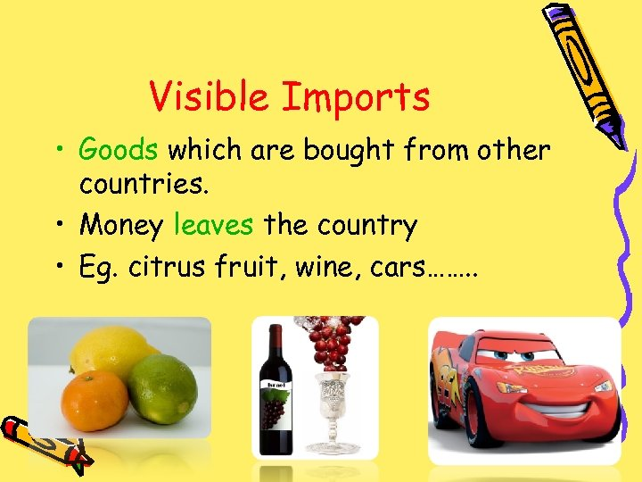 Visible Imports • Goods which are bought from other countries. • Money leaves the