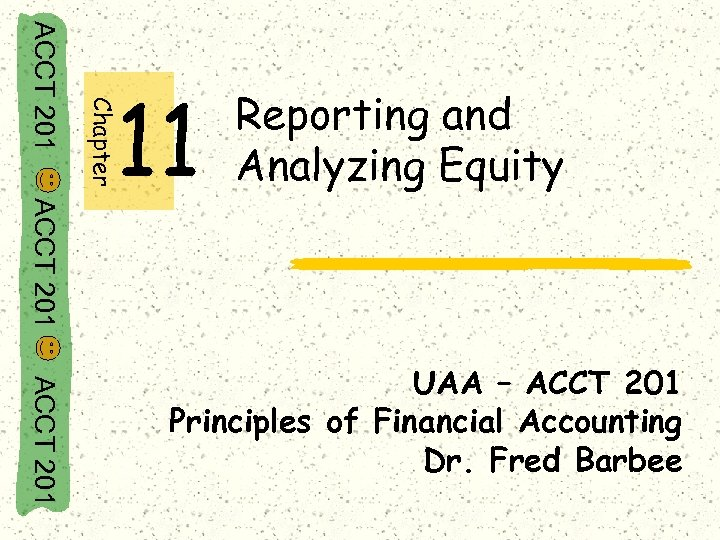 Chapter ACCT 201 11 Reporting and Analyzing Equity ACCT 201 UAA – ACCT 201
