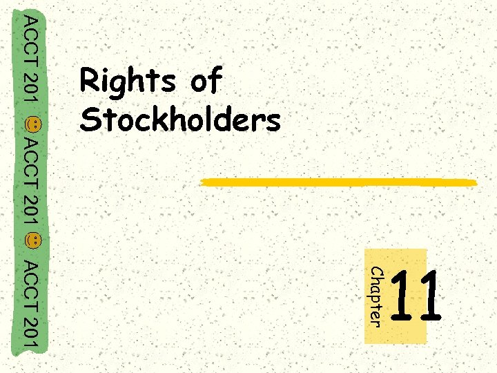 ACCT 201 Rights of Stockholders ACCT 201 Chapter 11