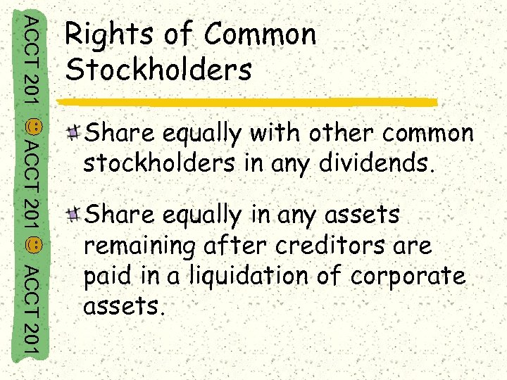 ACCT 201 Rights of Common Stockholders ACCT 201 Share equally with other common stockholders