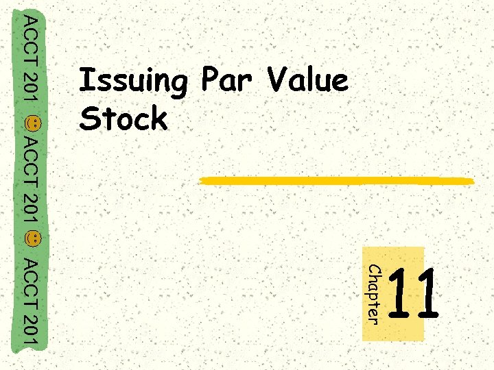 ACCT 201 Issuing Par Value Stock ACCT 201 Chapter 11