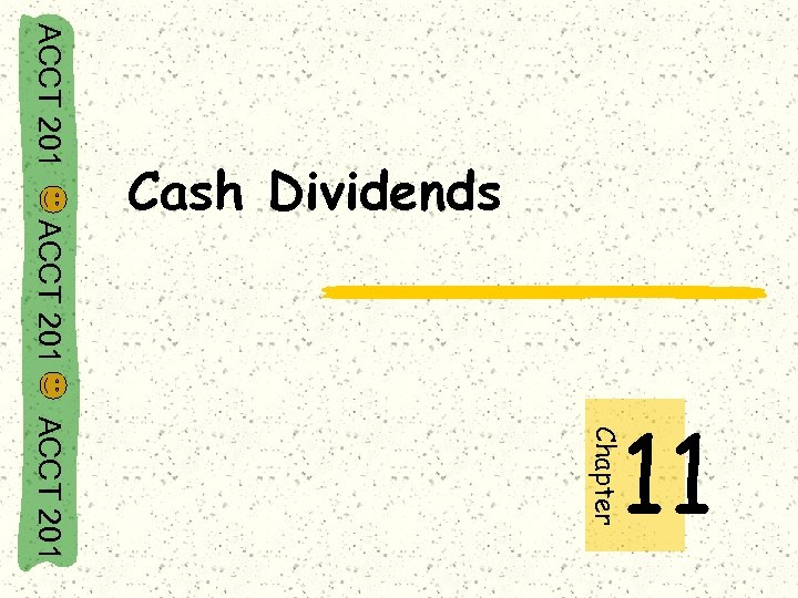 ACCT 201 Cash Dividends ACCT 201 Chapter 11