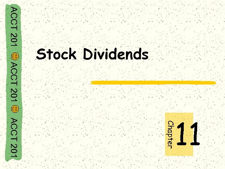 ACCT 201 Stock Dividends ACCT 201 Chapter 11