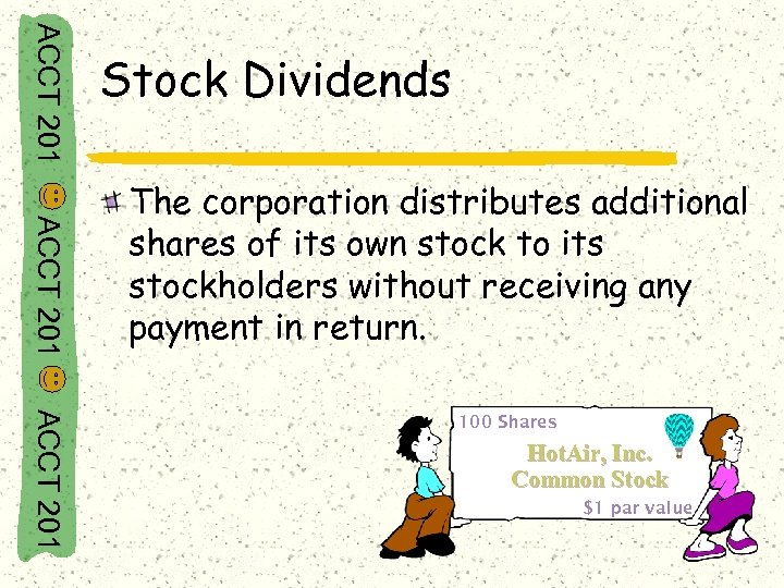 ACCT 201 Stock Dividends ACCT 201 The corporation distributes additional shares of its own
