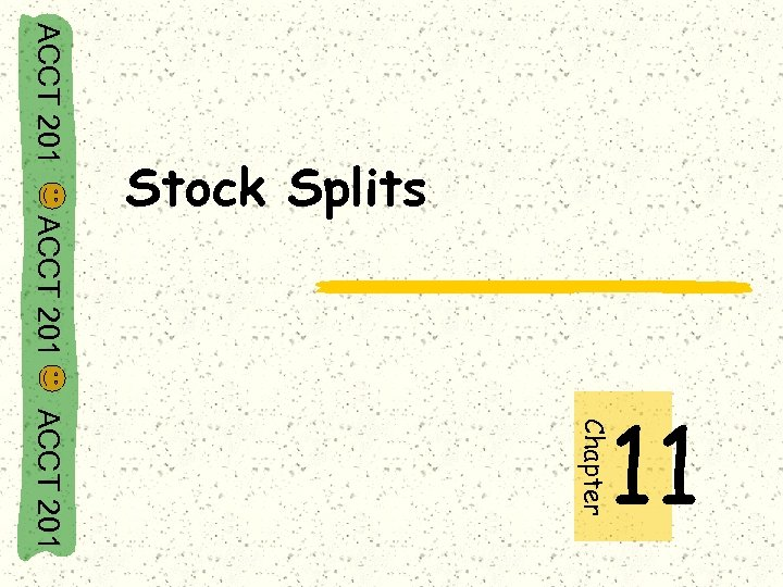 ACCT 201 Stock Splits ACCT 201 Chapter 11