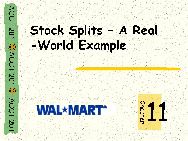 ACCT 201 Stock Splits – A Real -World Example Chapter ACCT 201 11